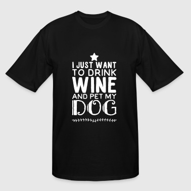 Wine i just want to drink wine and pet my dog - Men's Tall T-Shirt