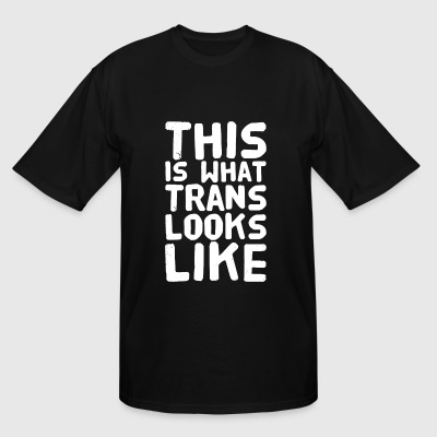 Trans - This is what trans looks like - Men's Tall T-Shirt