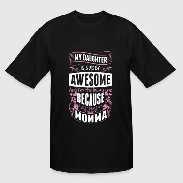 Momma - My Daughter Is Super Awesome And I Am Th - Men's Tall T-Shirt