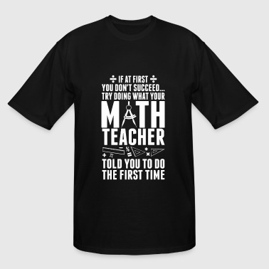 Math Teacher - If At First You Don't Success Try - Men's Tall T-Shirt