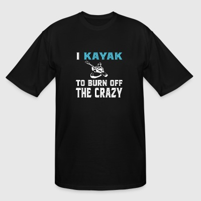 Kayak - I Kayak To Born Off The Crazy T Shirt - Men's Tall T-Shirt