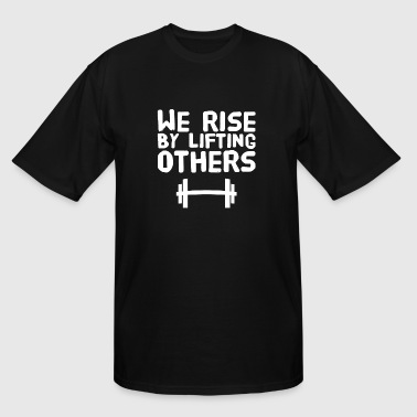 Lifting - We rise by lifting others - Men's Tall T-Shirt