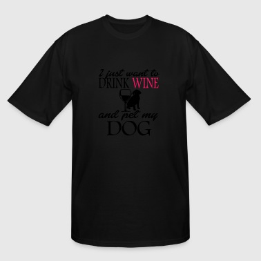 Dog i just want to drink wine and pet my dog - Men's Tall T-Shirt