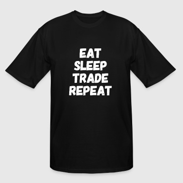 7Trade - Eat Sleep Trade Repeat - Stock brokers - Men's Tall T-Shirt