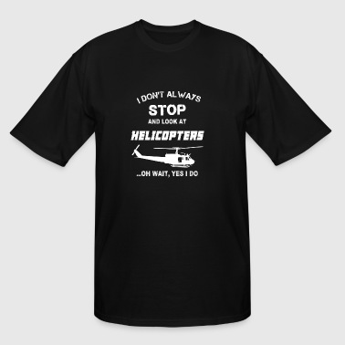 Stop and look at Helicopters - Yes I do - Men's Tall T-Shirt