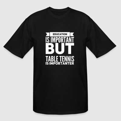 Table Tennis - Education Is Important But Table - Men's Tall T-Shirt