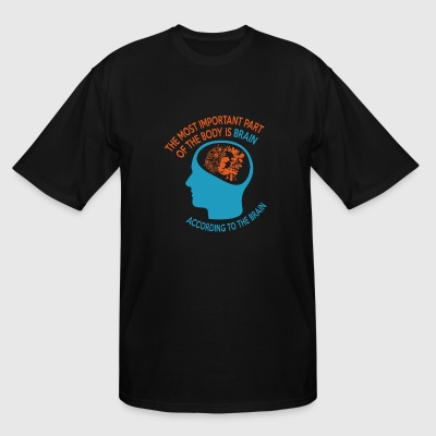 Brain - The Most Important Part Of The Body Is B - Men's Tall T-Shirt