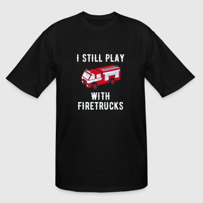 Firetruck - I still play with firetrucks - Men's Tall T-Shirt