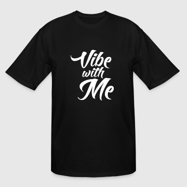 Vibe - Vibe with Me - Men's Tall T-Shirt