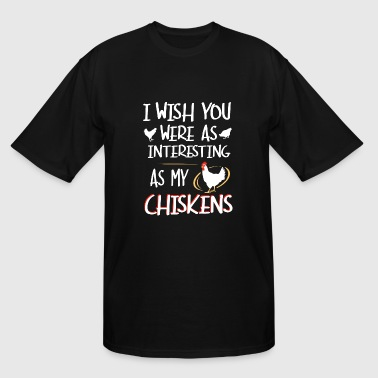 Chicken - I Wish You Were As Interesting As My C - Men's Tall T-Shirt
