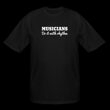 Musician - Musicians do it with Rhythm - Men's Tall T-Shirt