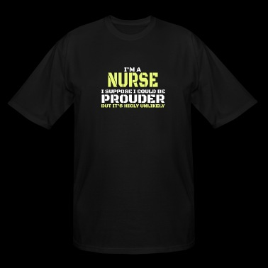 Nurse - i'm a nurse i suppose i could be prouder - Men's Tall T-Shirt
