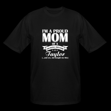 Taylor - I'm a proud mom of a freaking awesome T - Men's Tall T-Shirt