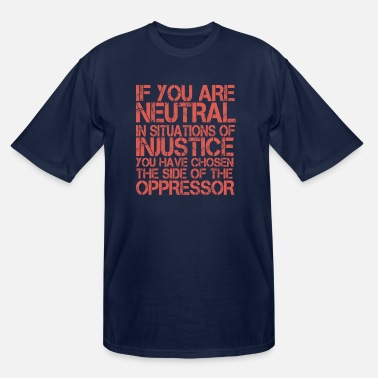 Injustice if you are neutral in situations of injustice - Men's Tall T-Shirt