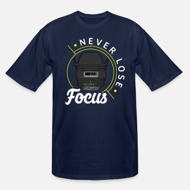 Never lose focus - Photo Lense - Funny Photography - Men's Tall T-Shirt