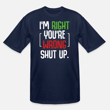 Turn On I'm Right You're Wrong Shut Up Sarcastic Humor - Men's Tall T-Shirt