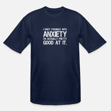 Health I Don't Struggle With Anxiety - Men's Tall T-Shirt