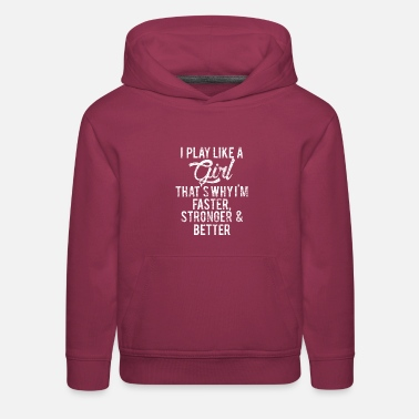 Better I Play Like a Girl Thats Why I'm Faster Stronger & - Kids' Premium Hoodie