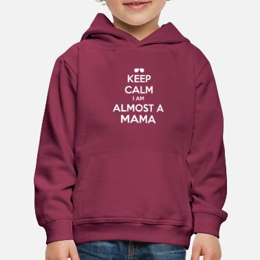 Birthday Keep Calm I Am Almost A Mama - Funny Tee - Kids' Premium Hoodie