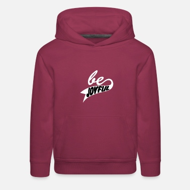 Joyful be joyful - Kids' Premium Hoodie