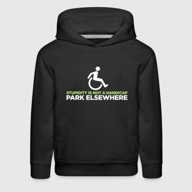 Stupidity is not a handicap. Parke elsewhere! - Kids' Premium Hoodie