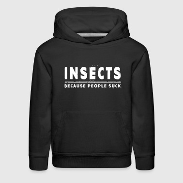 Insects, Because People Suck - Insect - Kids' Premium Hoodie