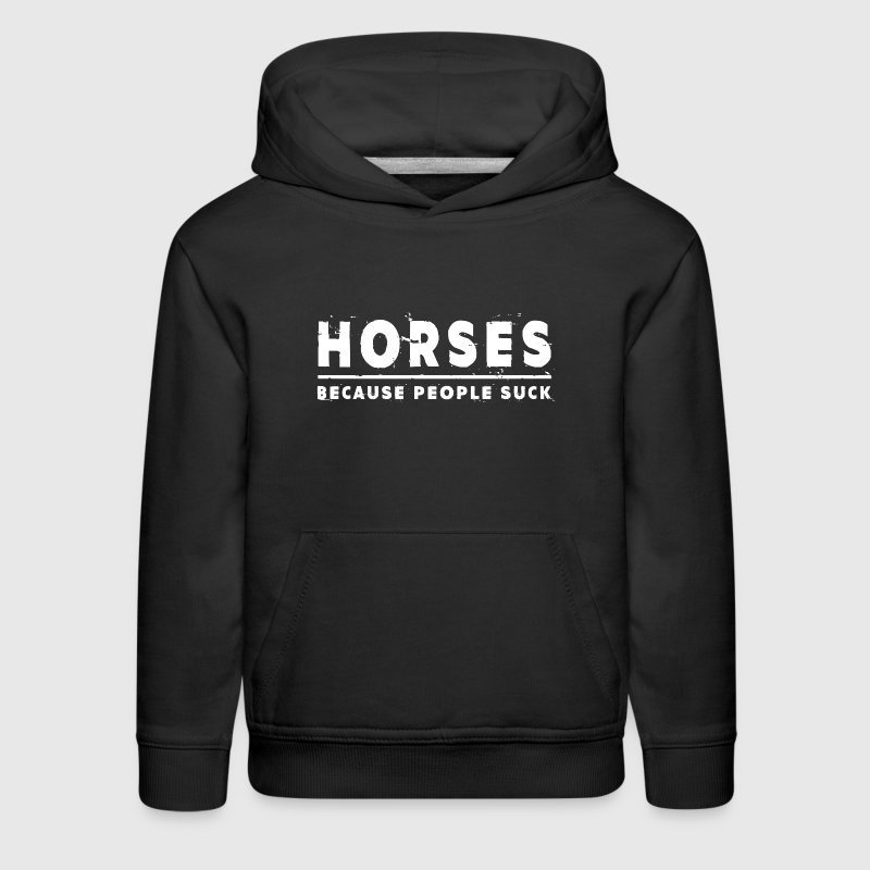 Horses, Because People Suck - Horse - Kids' Premium Hoodie