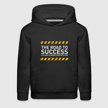 The Road To Success Is Always Under Construction! - Kids' Premium Hoodie