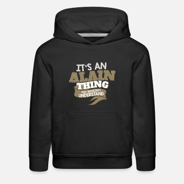 Alain It's an Alain thing. You wouldn't Understand - Kids' Premium Hoodie