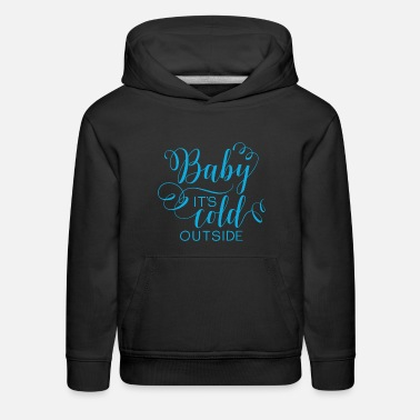 Cold Baby It's Cold Outside - Kids' Premium Hoodie