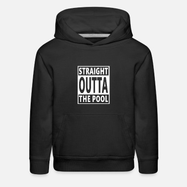 Pool Swimming/Swimmer Cool Gift - Straight Outta Pool - Kids' Premium Hoodie
