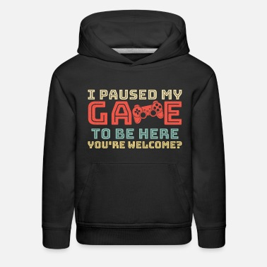 Welcome I Paused My Game to Be Here - Kids' Premium Hoodie