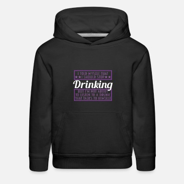 Drunkard A Drinking Tee For Drunkard Saying I Told Myself - Kids' Premium Hoodie