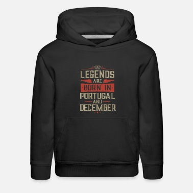 legends are born in portugal and december birthday - Kids' Premium Hoodie