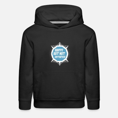 Sarcasm Happy But Not Satisfied - Kids' Premium Hoodie