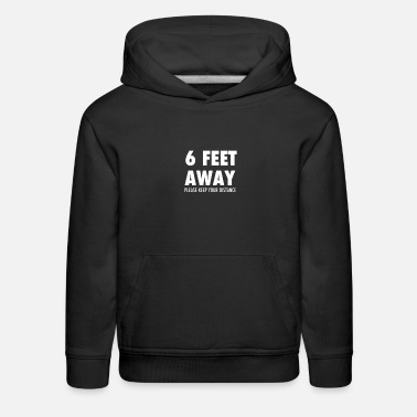 6 feet away please keep your distance - Kids' Premium Hoodie