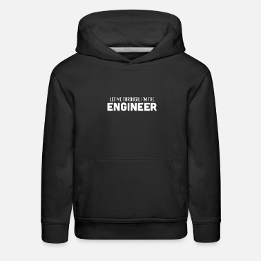 Let Me Through I'm The Engineer - Total Basics - Kids' Premium Hoodie