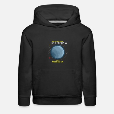 Hear Did You Hear About Pluto Thats Messed Up - Kids' Premium Hoodie