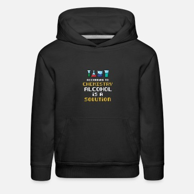 Solution Science Shirt - Alcohol is a Solution - Kids' Premium Hoodie
