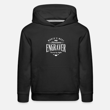Job Worlds Most Handsome Engraver Funny Tee - Kids' Premium Hoodie