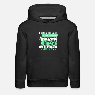 Founder I NEVER DREAMED I WOULD GROW UP TO BE A CEO - Kids' Premium Hoodie
