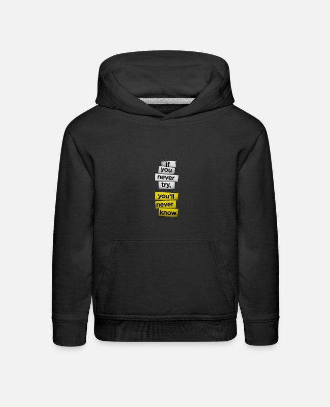 Party Hoodies & Sweatshirts - You Never Try, You'll Never Know - Kids' Premium Hoodie black