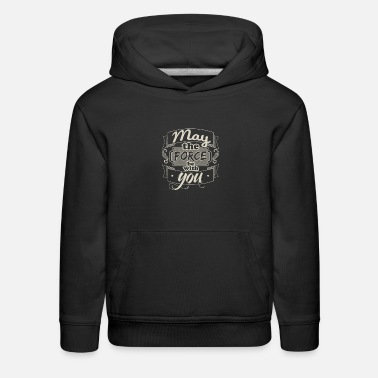 May The Force May the force with you - Kids' Premium Hoodie