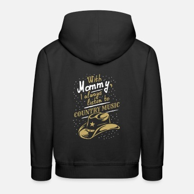 Countrymusic With Mommy I always listen to Country music, funny - Kids' Premium Hoodie