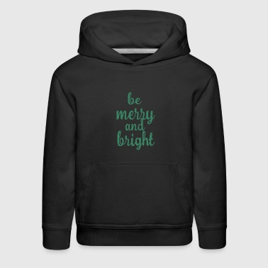Be marry and bright - Kids' Premium Hoodie