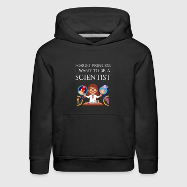 Forget princess I want to be a Scientist - Kids' Premium Hoodie