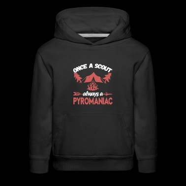 Once A Scout Always A Pyromaniac - Kids' Premium Hoodie