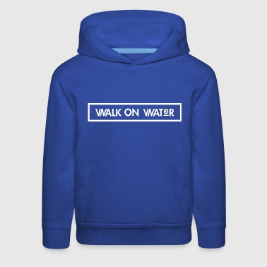 Walk on Water - Kids' Premium Hoodie