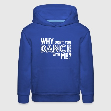why dont you dance with me - Kids' Premium Hoodie