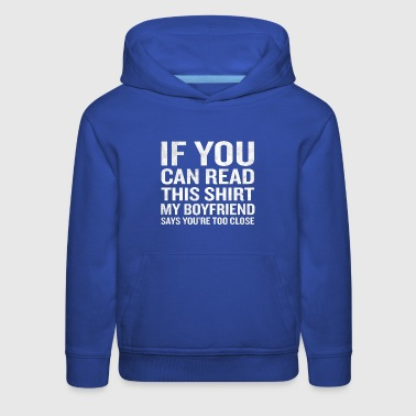 If You Can Read This My Boyfriend Says Too Close - Kids' Premium Hoodie